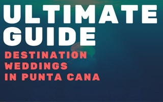 The Ultimate Guide to Destination Weddings in Punta Cana