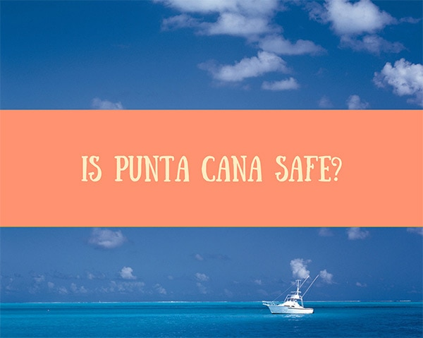Is Punta Cana Safe?